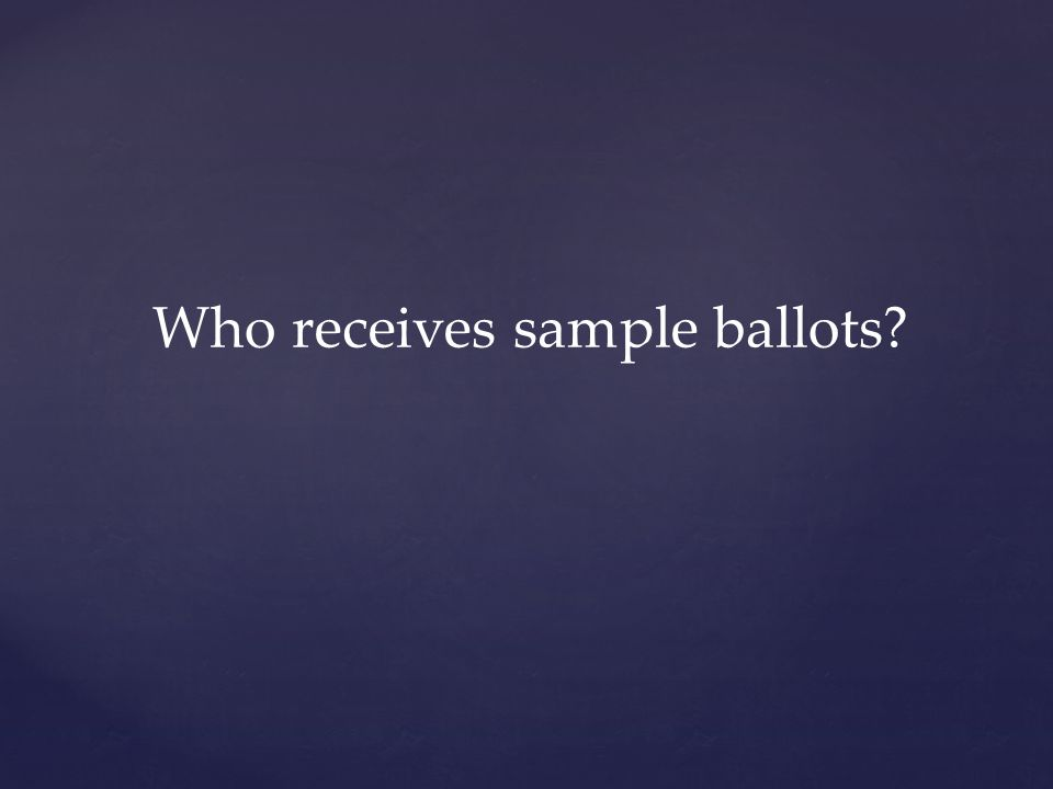 Who receives sample ballots
