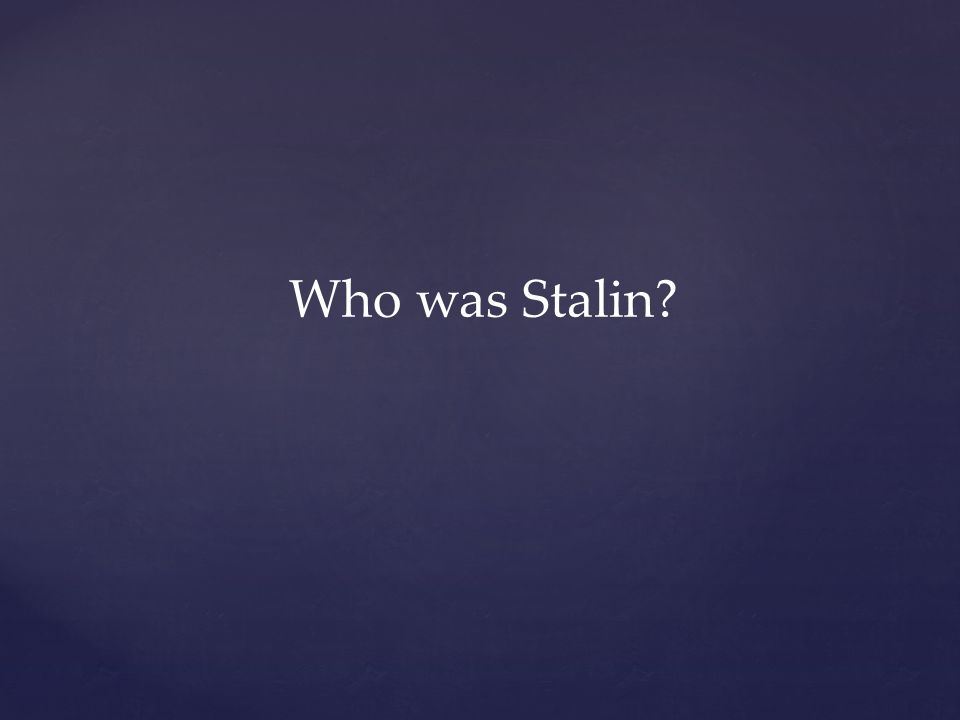 Who was Stalin