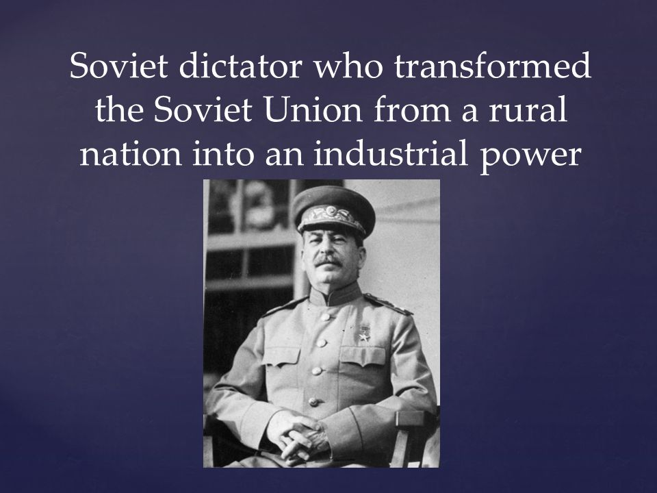 Soviet dictator who transformed the Soviet Union from a rural nation into an industrial power