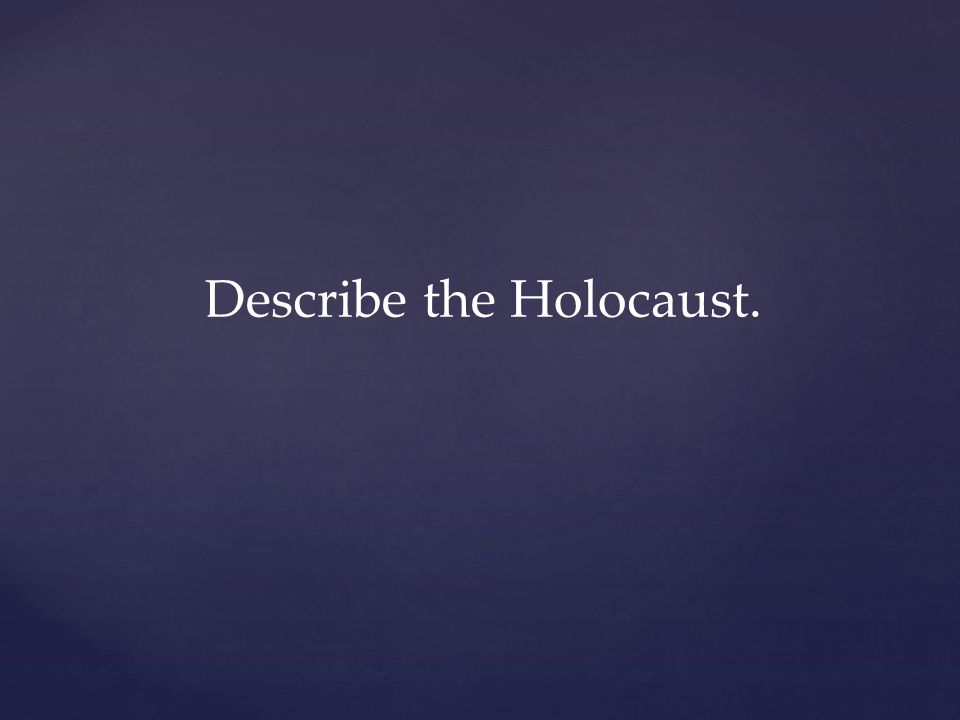 Describe the Holocaust.