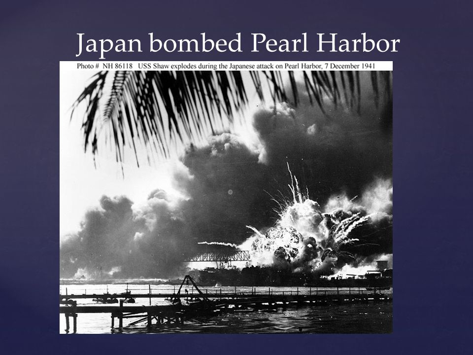 Japan bombed Pearl Harbor