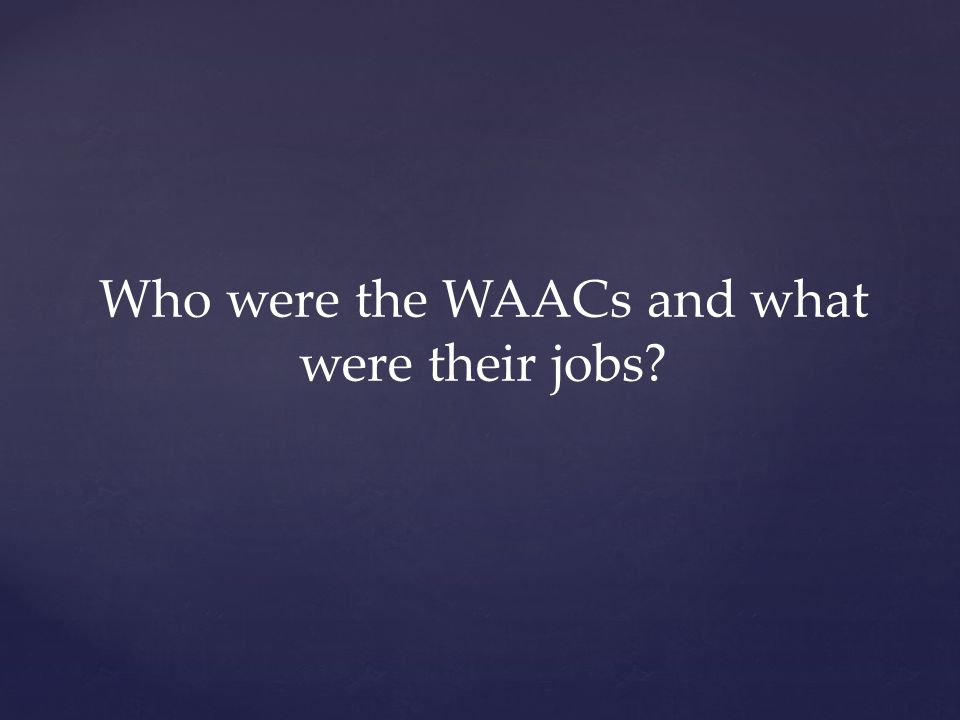 Who were the WAACs and what were their jobs?
