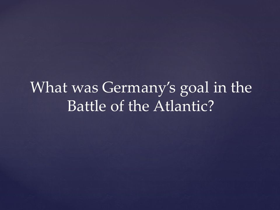 What was Germany's goal in the Battle of the Atlantic