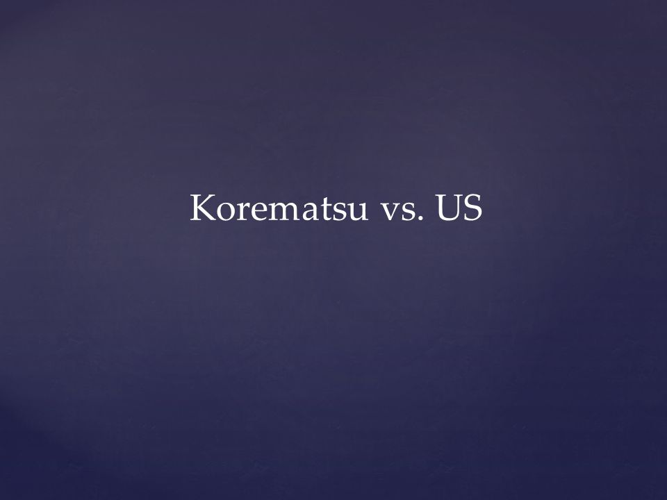 Korematsu vs. US