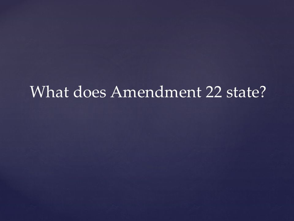 What does Amendment 22 state?