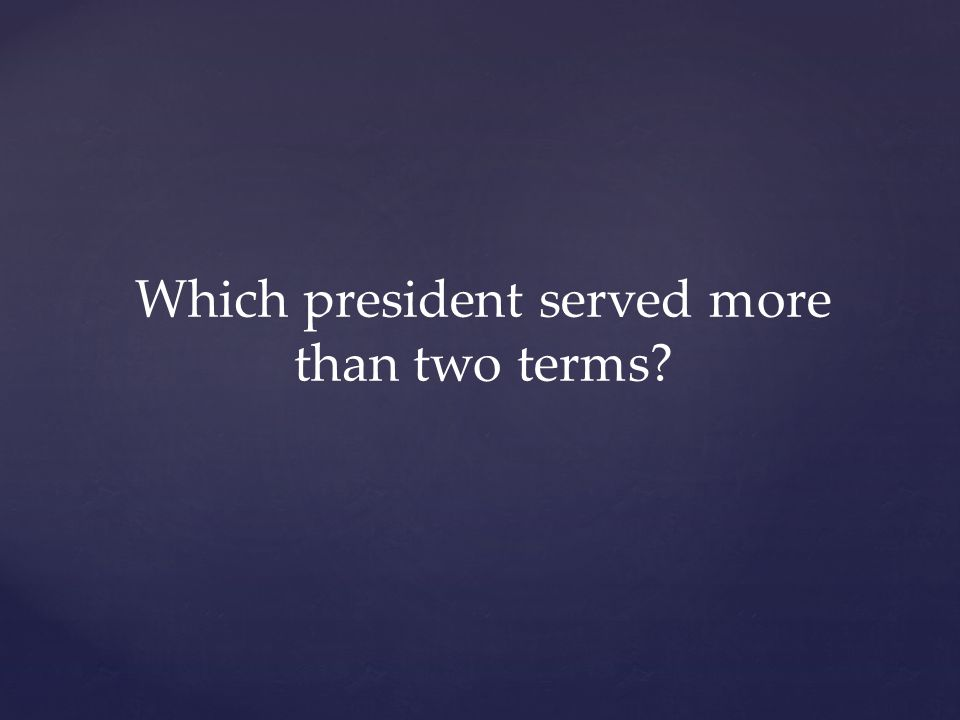 Which president served more than two terms?