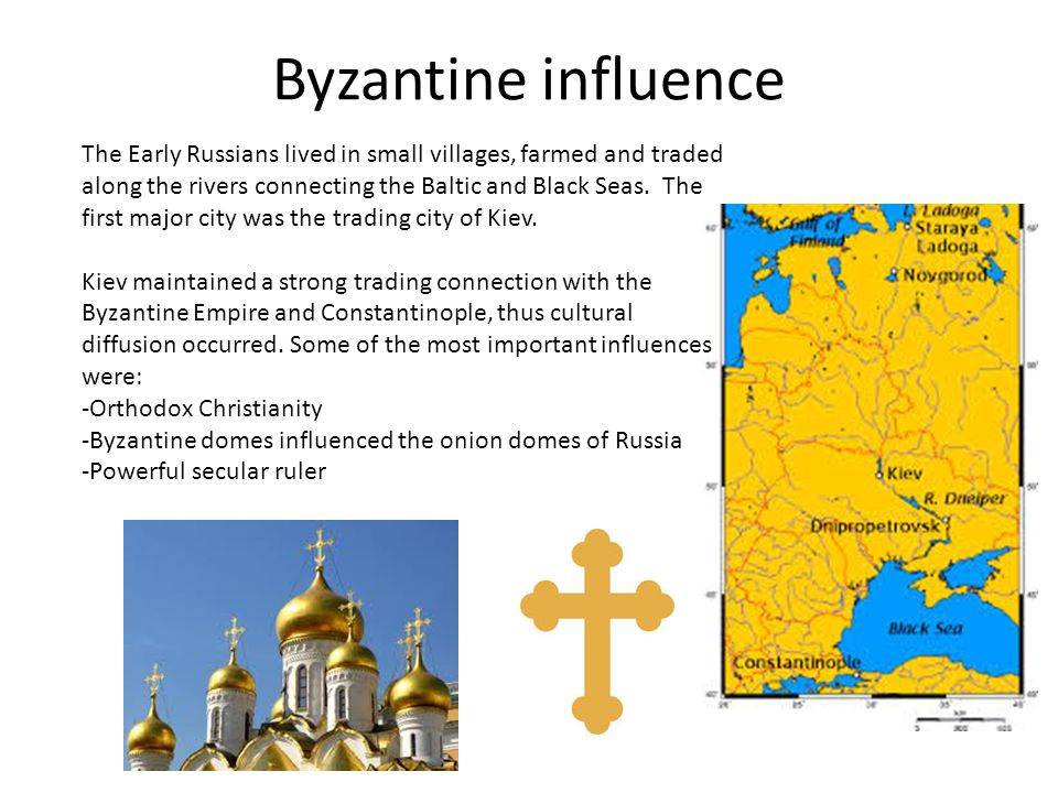 Byzantine influence The Early Russians lived in small villages, farmed and traded along the rivers connecting the Baltic and Black Seas.