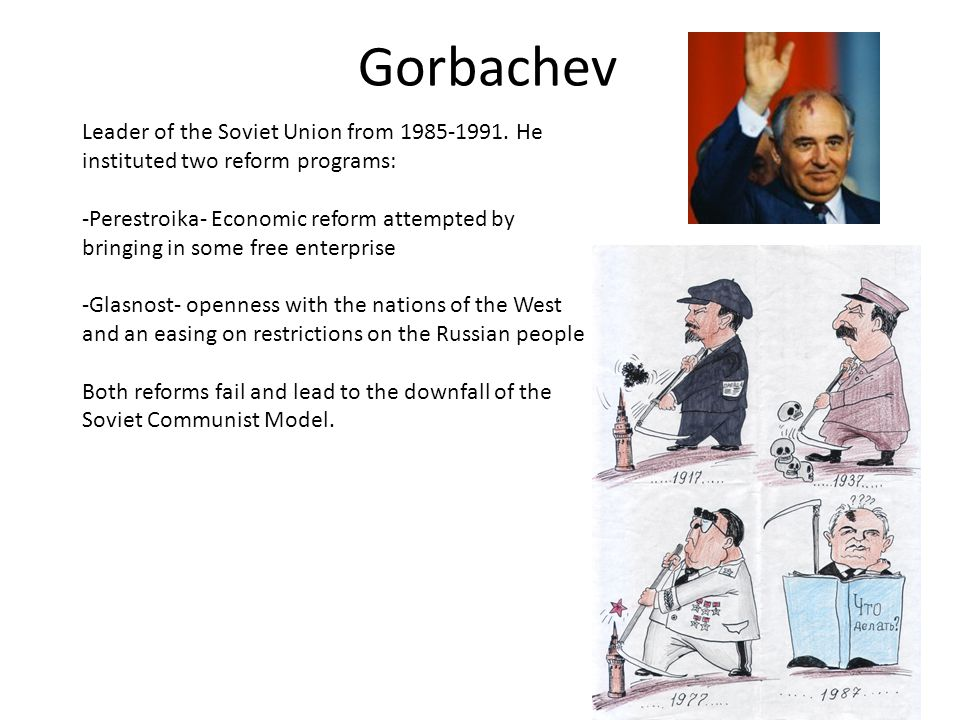 Gorbachev Leader of the Soviet Union from 1985-1991.