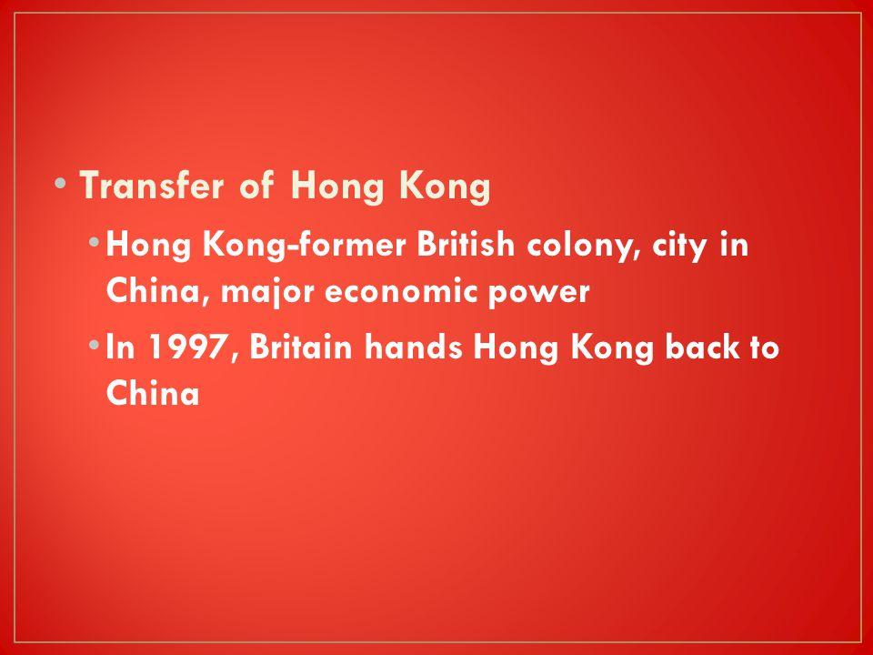 Transfer of Hong Kong Hong Kong-former British colony, city in China, major economic power In 1997, Britain hands Hong Kong back to China