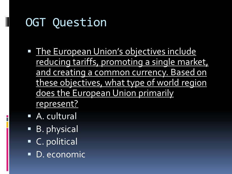 OGT Question  The European Union's objectives include reducing tariffs, promoting a single market, and creating a common currency. Based on these obj
