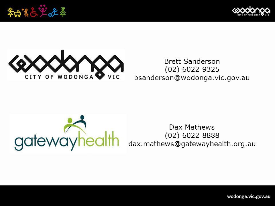 Brett Sanderson (02) 6022 9325 bsanderson@wodonga.vic.gov.au Dax Mathews (02) 6022 8888 dax.mathews@gatewayhealth.org.au