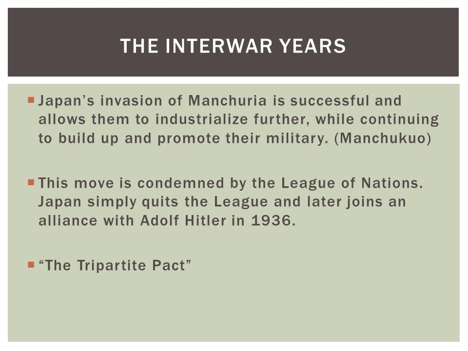  Japan's invasion of Manchuria is successful and allows them to industrialize further, while continuing to build up and promote their military.