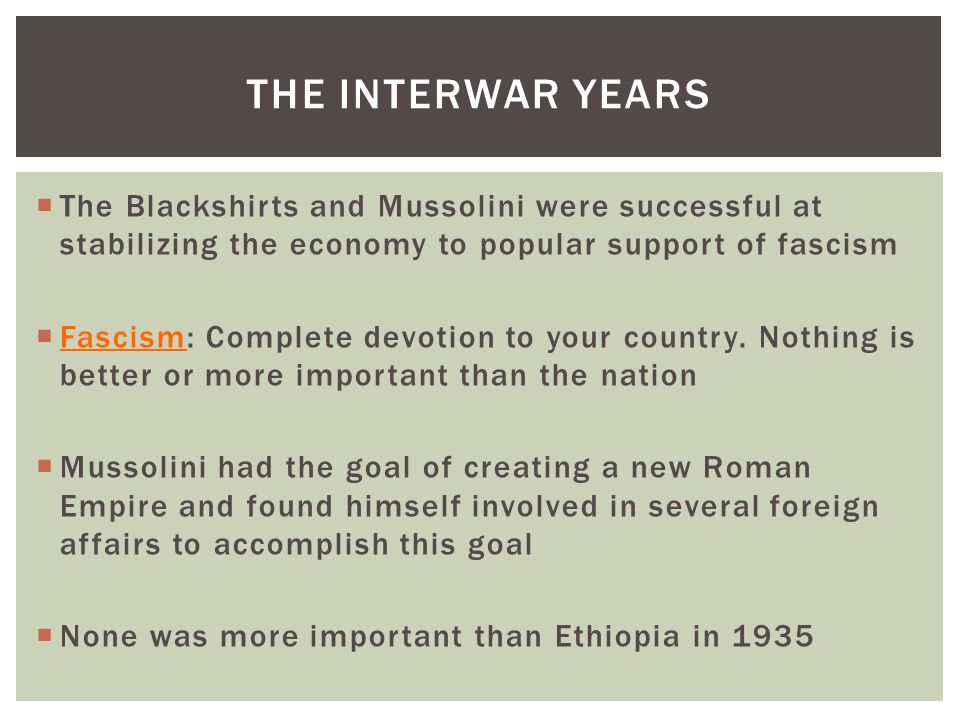  The Blackshirts and Mussolini were successful at stabilizing the economy to popular support of fascism  Fascism: Complete devotion to your country.