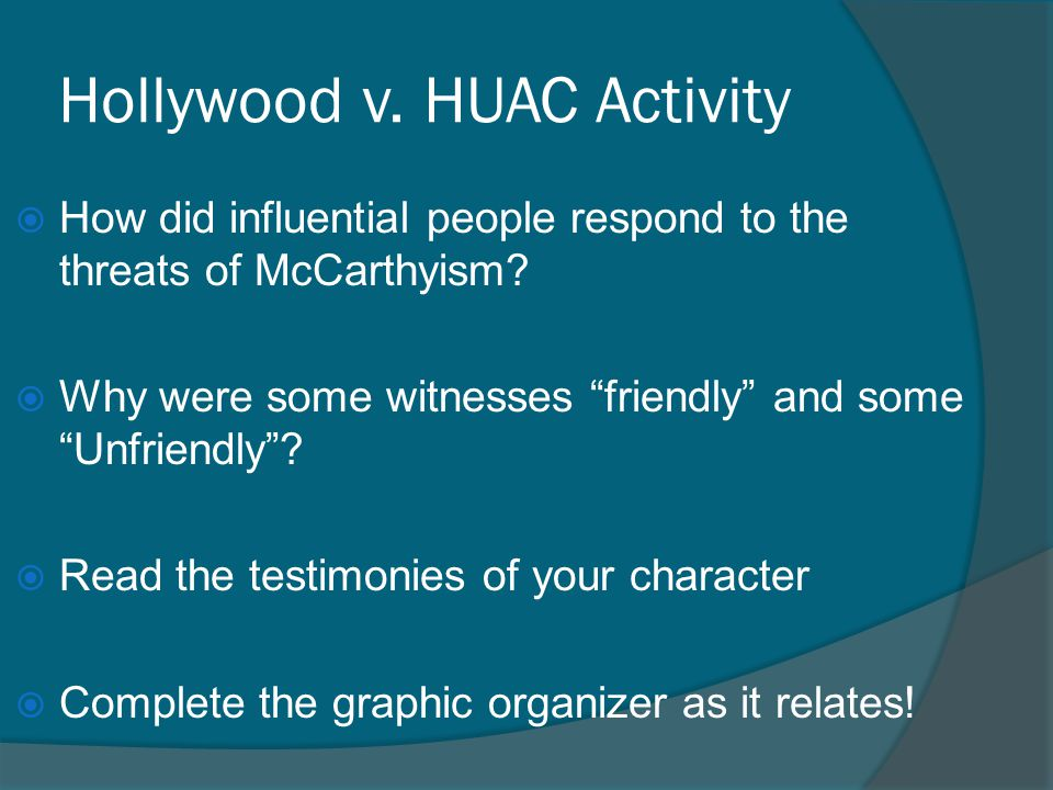 """Hollywood v. HUAC Activity  How did influential people respond to the threats of McCarthyism?  Why were some witnesses """"friendly"""" and some """"Unfriend"""