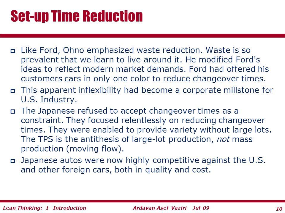 10 Ardavan Asef-Vaziri Jul-09Lean Thinking: 1- Introduction  Like Ford, Ohno emphasized waste reduction.
