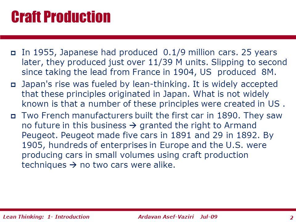 2 Ardavan Asef-Vaziri Jul-09Lean Thinking: 1- Introduction  In 1955, Japanese had produced 0.1/9 million cars.
