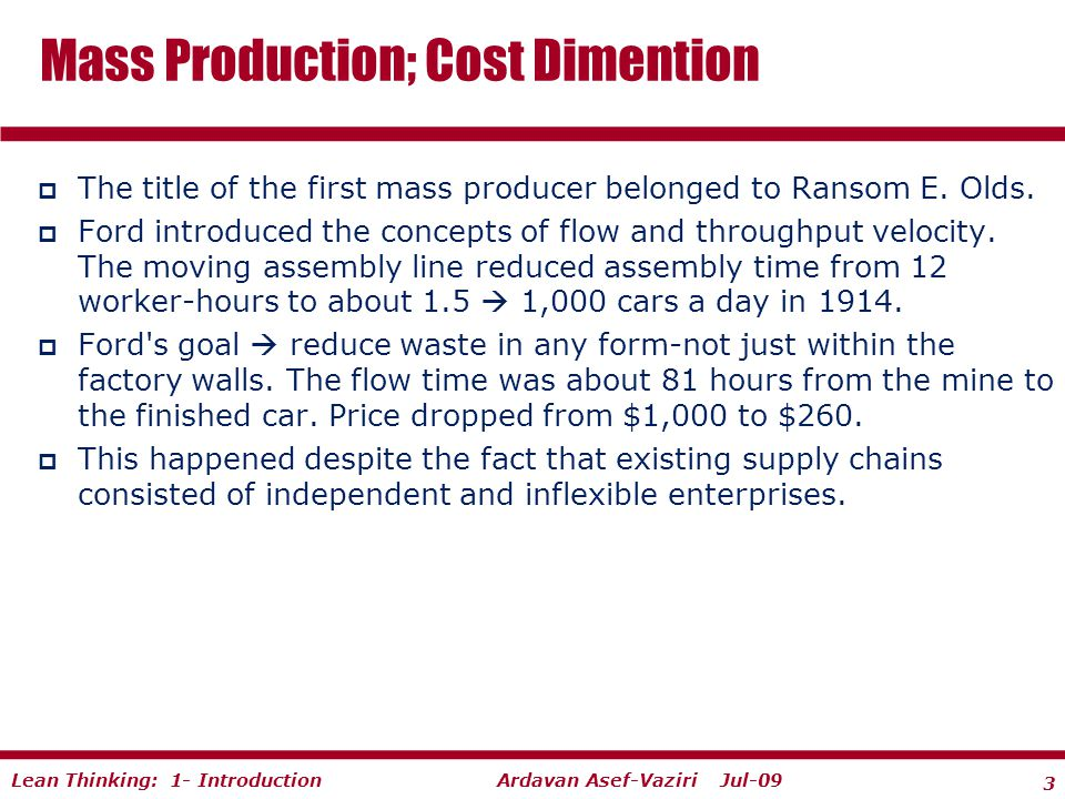 3 Ardavan Asef-Vaziri Jul-09Lean Thinking: 1- Introduction  The title of the first mass producer belonged to Ransom E.