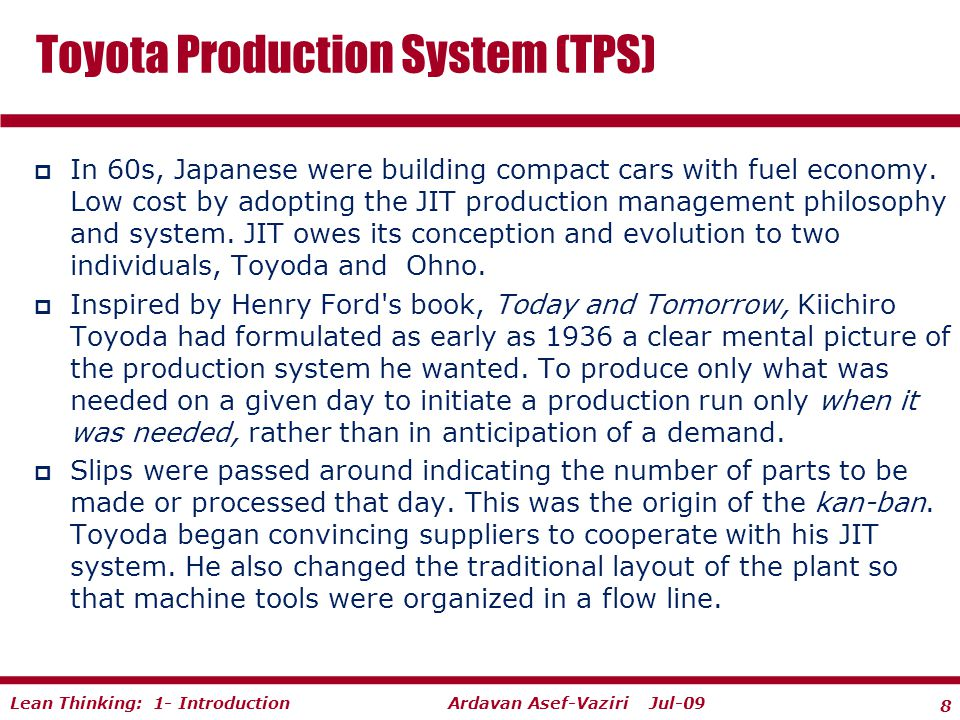 8 Ardavan Asef-Vaziri Jul-09Lean Thinking: 1- Introduction  In 60s, Japanese were building compact cars with fuel economy.
