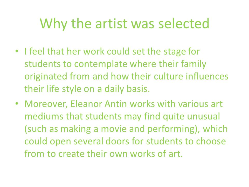 Why the artist was selected I feel that her work could set the stage for students to contemplate where their family originated from and how their culture influences their life style on a daily basis.