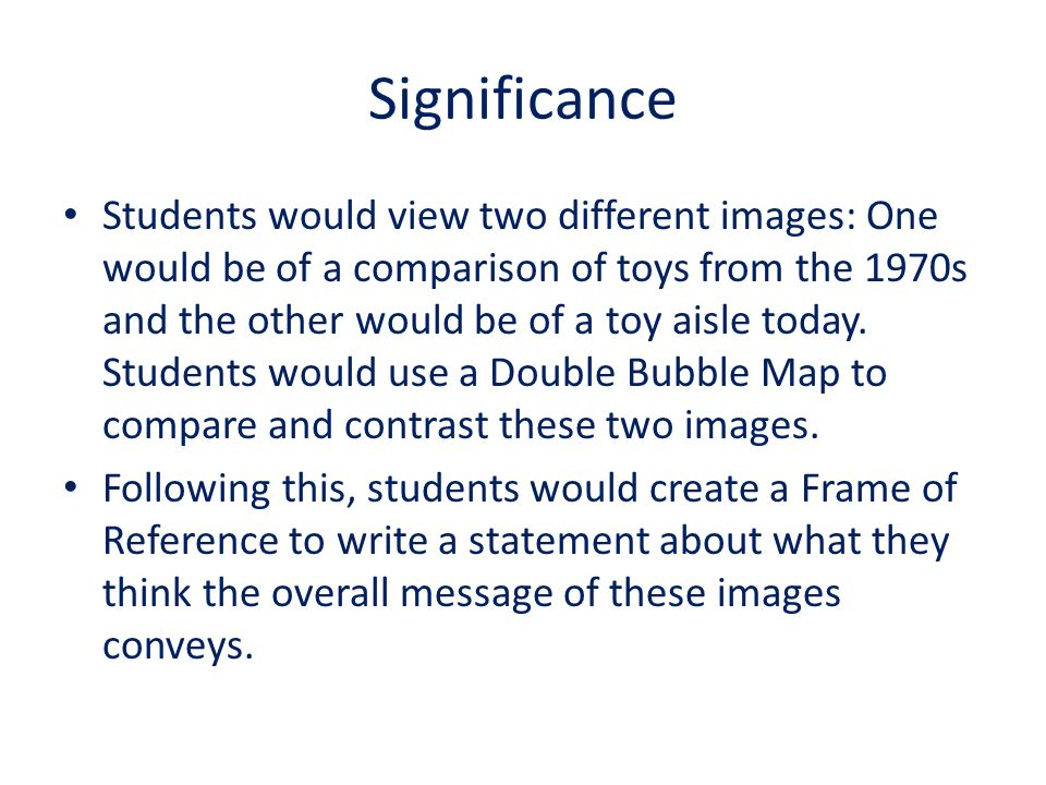 Significance Students would view two different images: One would be of a comparison of toys from the 1970s and the other would be of a toy aisle today.