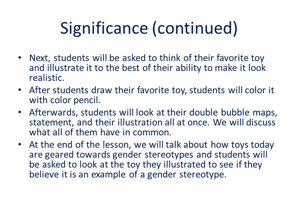 Significance (continued) Next, students will be asked to think of their favorite toy and illustrate it to the best of their ability to make it look realistic.