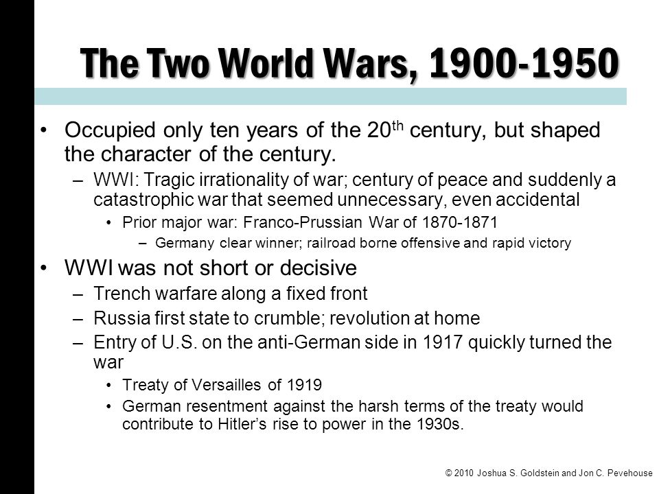 The Two World Wars, 1900-1950 Occupied only ten years of the 20 th century, but shaped the character of the century.