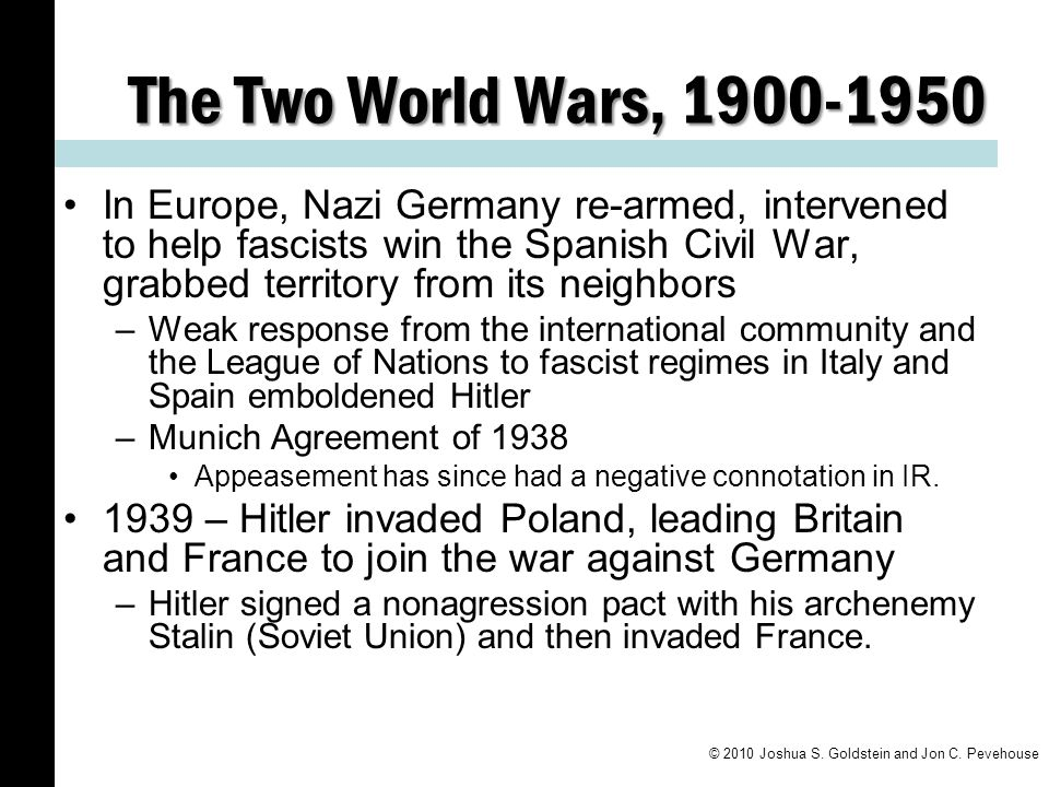 The Two World Wars, 1900-1950 In Europe, Nazi Germany re-armed, intervened to help fascists win the Spanish Civil War, grabbed territory from its neig