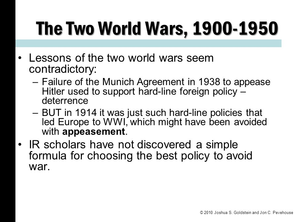 The Two World Wars, 1900-1950 Lessons of the two world wars seem contradictory: –Failure of the Munich Agreement in 1938 to appease Hitler used to sup