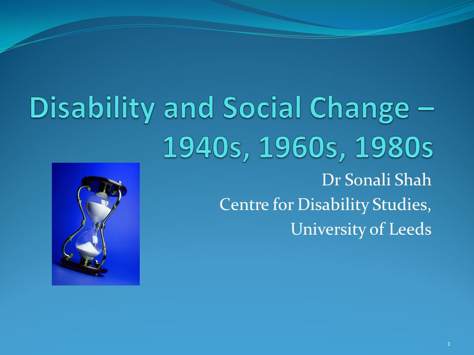 Dr Sonali Shah Centre for Disability Studies, University of Leeds 1
