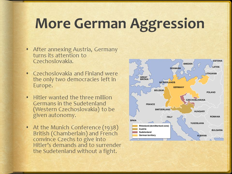 More German Aggression  After annexing Austria, Germany turns its attention to Czechoslovakia.