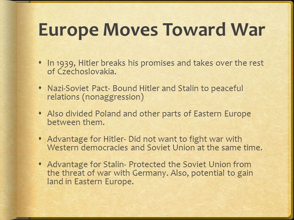 Europe Moves Toward War  In 1939, Hitler breaks his promises and takes over the rest of Czechoslovakia.