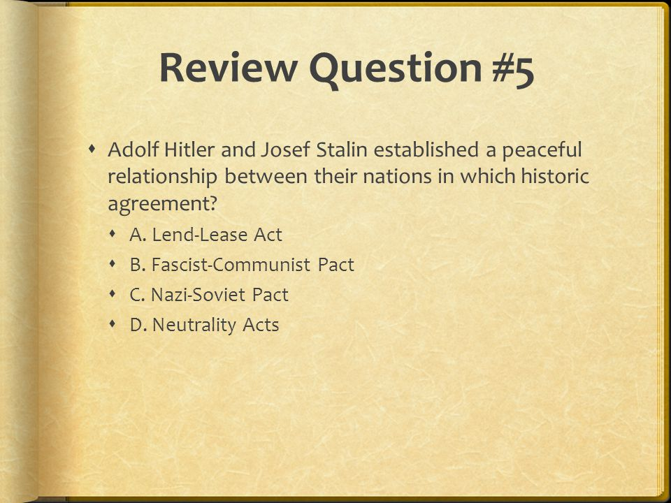 Review Question #5  Adolf Hitler and Josef Stalin established a peaceful relationship between their nations in which historic agreement.