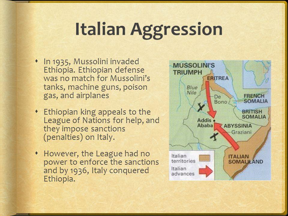 Italian Aggression  In 1935, Mussolini invaded Ethiopia.