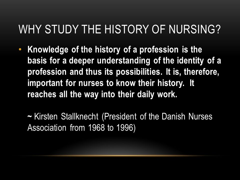 QUESTIONS TO PONDER: How does nursing history affect contemporary nursing practice.