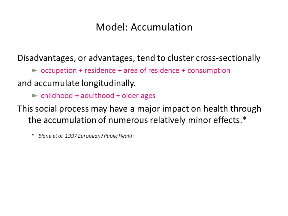 Model: Accumulation Disadvantages, or advantages, tend to cluster cross-sectionally occupation + residence + area of residence + consumption and accumulate longitudinally.