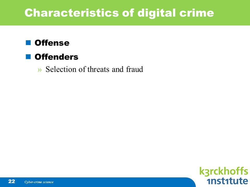 Characteristics of digital crime Offense Offenders »Selection of threats and fraud Cyber-crime science 22