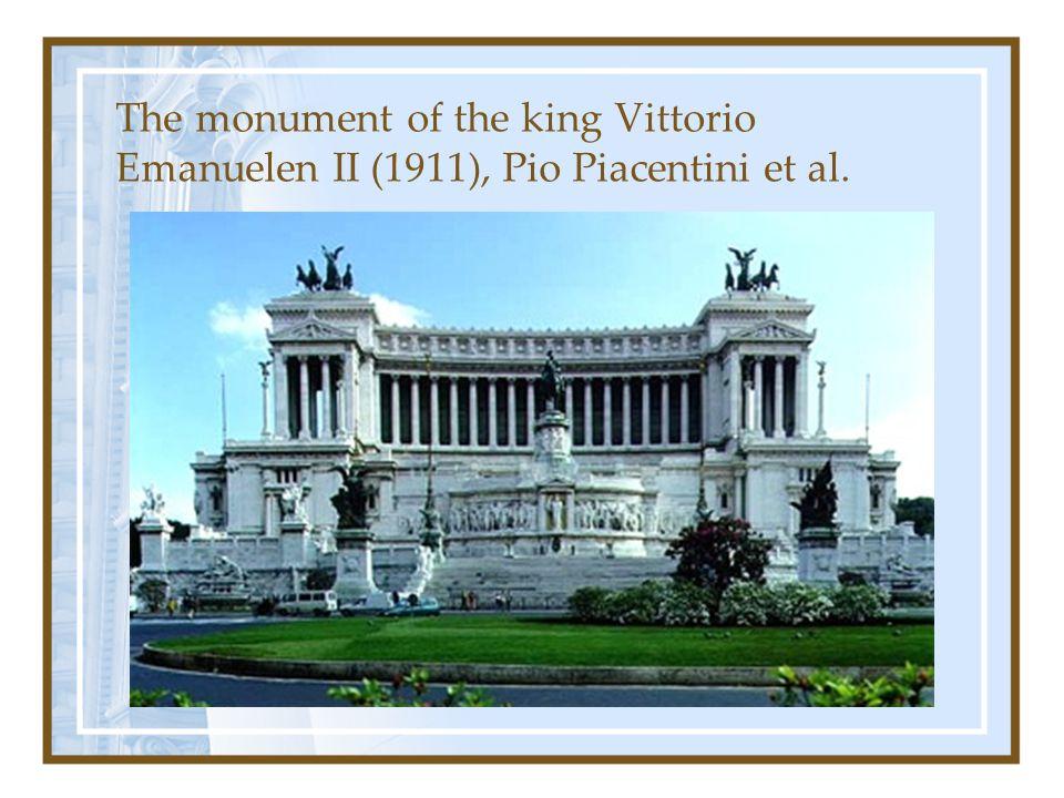 The monument of the king Vittorio Emanuelen II (1911), Pio Piacentini et al.