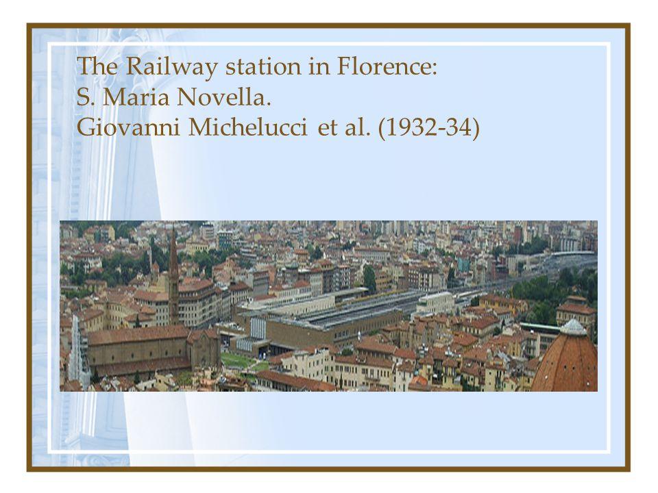 The Railway station in Florence: S. Maria Novella. Giovanni Michelucci et al. (1932-34)