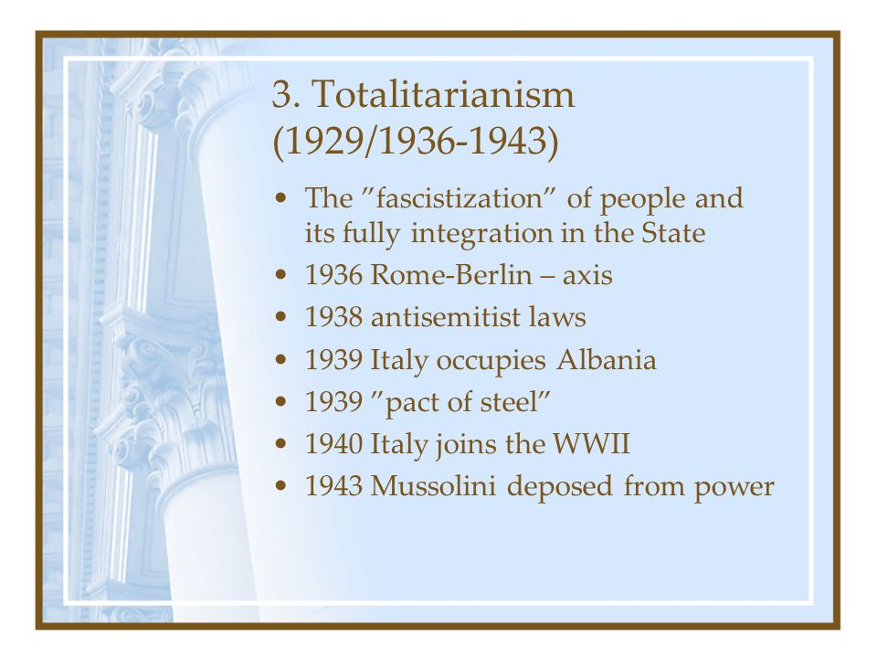 """3. Totalitarianism (1929/1936-1943) The """"fascistization"""" of people and its fully integration in the State 1936 Rome-Berlin – axis 1938 antisemitist la"""