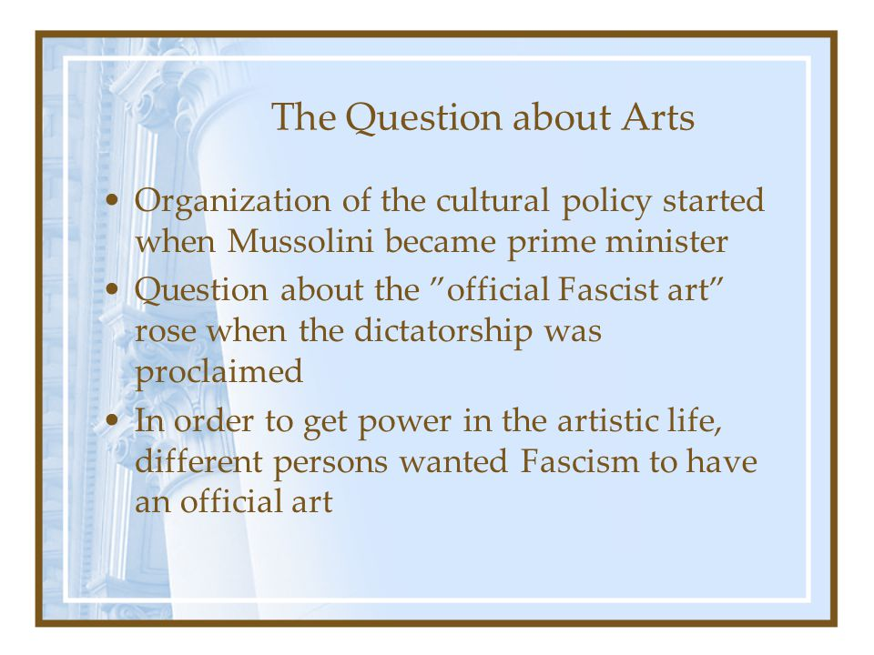 """The Question about Arts Organization of the cultural policy started when Mussolini became prime minister Question about the """"official Fascist art"""" ros"""