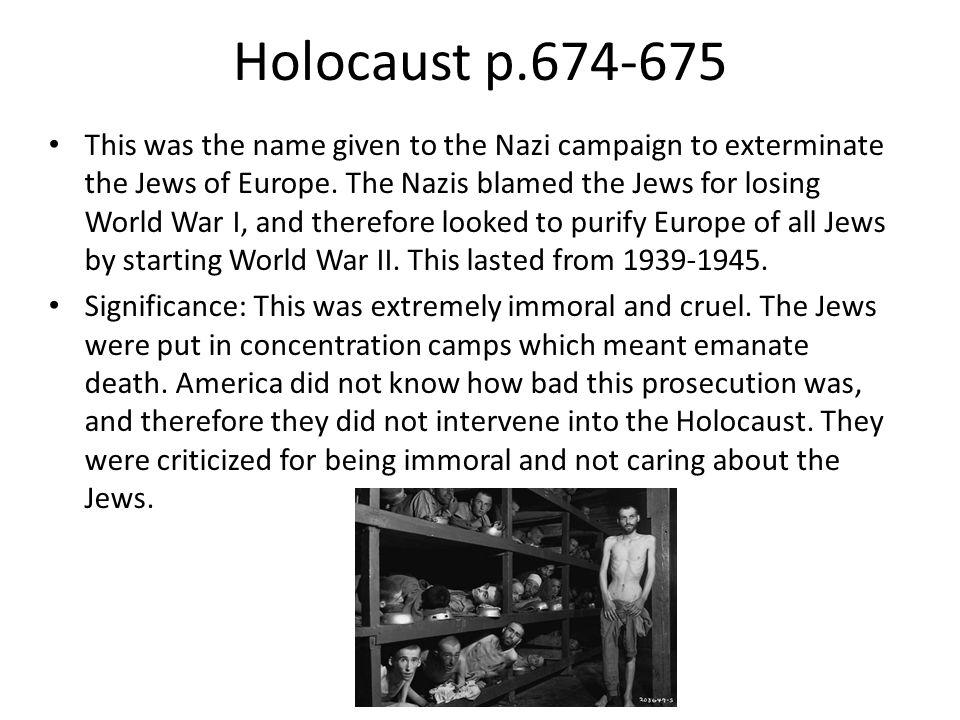 Holocaust p.674-675 This was the name given to the Nazi campaign to exterminate the Jews of Europe. The Nazis blamed the Jews for losing World War I,