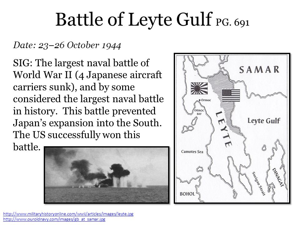 Battle of Leyte Gulf PG. 691 Date: 23–26 October 1944 http://www.militaryhistoryonline.com/wwii/articles/images/leyte.jpg http://www.ouroldnavy.com/im
