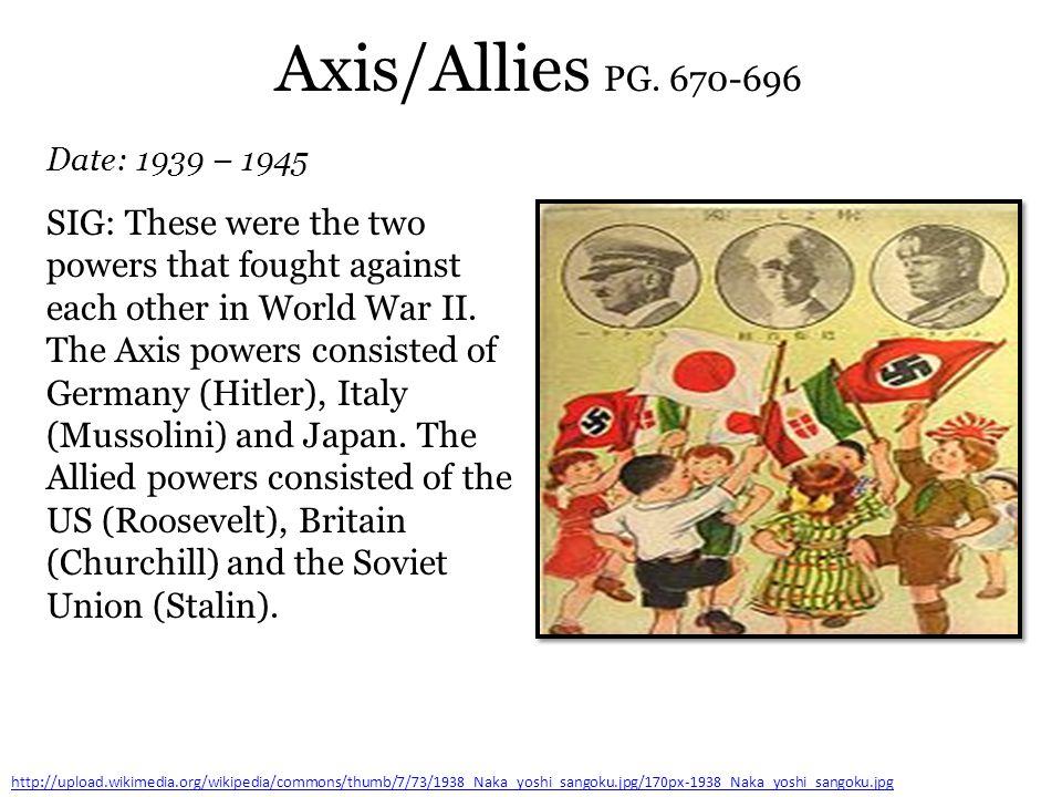 Axis/Allies PG. 670-696 Date: 1939 – 1945 http://upload.wikimedia.org/wikipedia/commons/thumb/7/73/1938_Naka_yoshi_sangoku.jpg/170px-1938_Naka_yoshi_s
