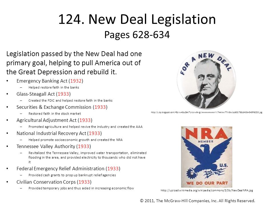 124. New Deal Legislation Pages 628-634 Legislation passed by the New Deal had one primary goal, helping to pull America out of the Great Depression a