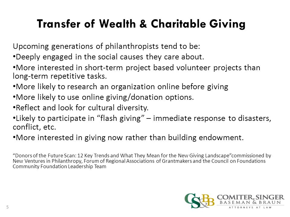 Transfer of Wealth & Charitable Giving Upcoming generations of philanthropists tend to be: Deeply engaged in the social causes they care about.
