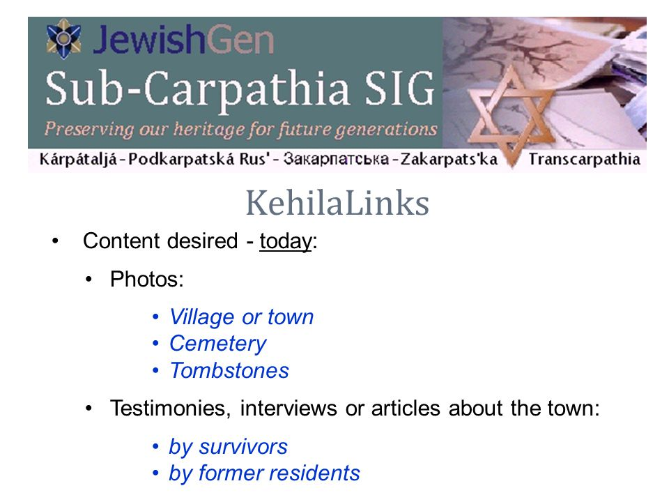 KehilaLinks Content desired - today: Photos: Village or town Cemetery Tombstones Testimonies, interviews or articles about the town: by survivors by f