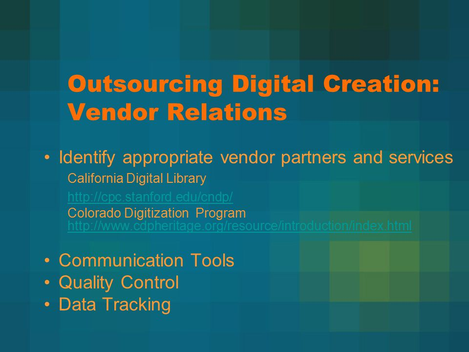 Outsourcing Digital Creation: Vendor Relations Identify appropriate vendor partners and services California Digital Library http://cpc.stanford.edu/cn