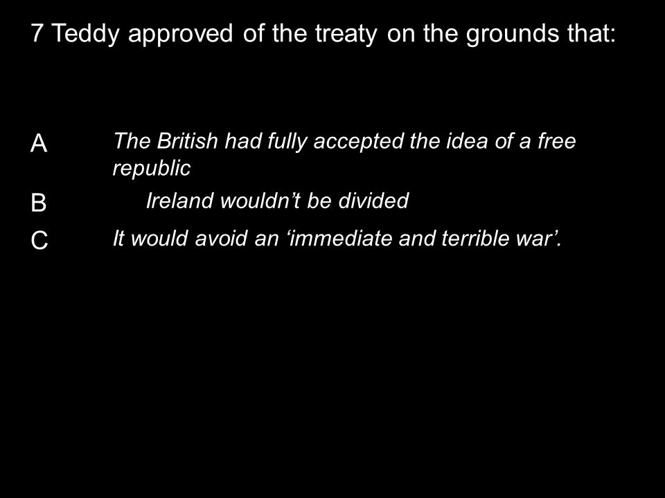 A The British had fully accepted the idea of a free republic B Ireland wouldn't be divided C It would avoid an 'immediate and terrible war'.