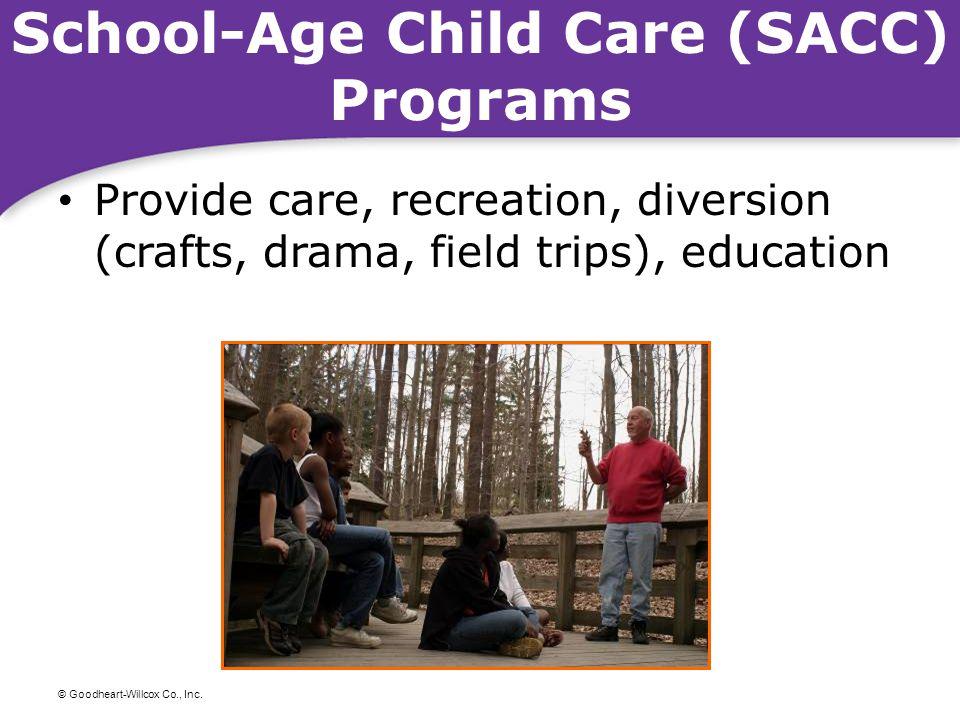 © Goodheart-Willcox Co., Inc. School-Age Child Care (SACC) Programs Provide care, recreation, diversion (crafts, drama, field trips), education