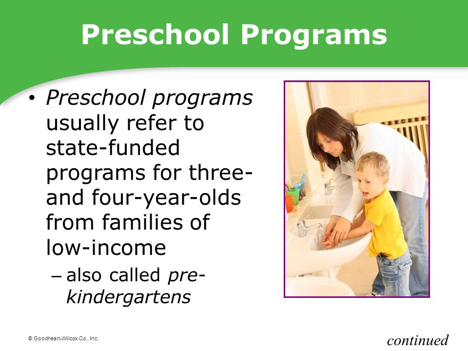 © Goodheart-Willcox Co., Inc. Preschool Programs Preschool programs usually refer to state-funded programs for three- and four-year-olds from families